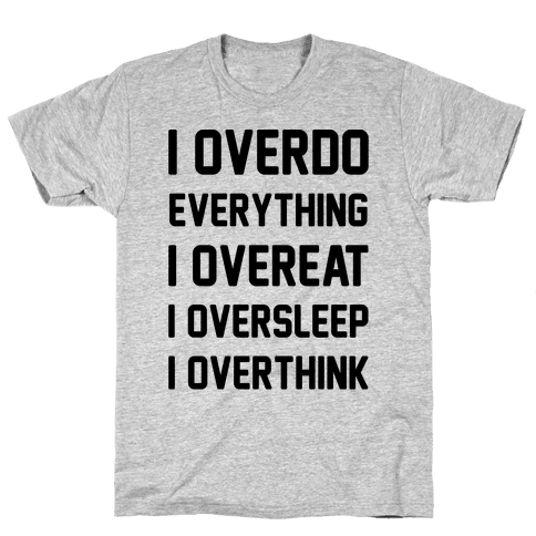 I Overdo Everything