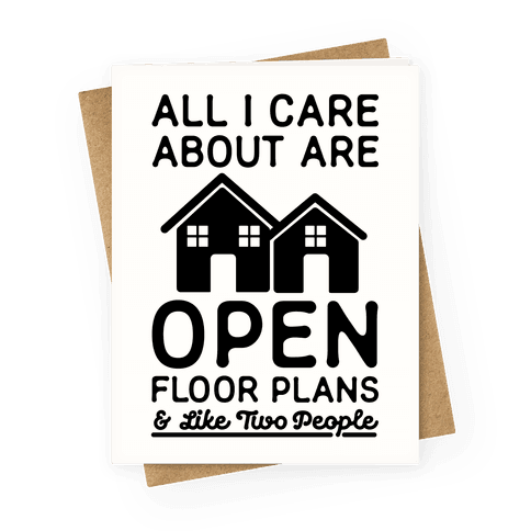 All I Care About Are Open Floor Plans and Like Two People Greeting Card