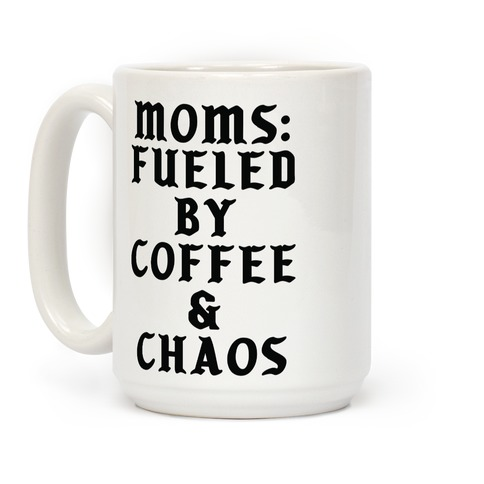 Moms Fueled by Coffee and Chaos Coffee Mug