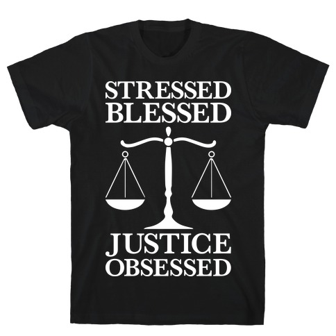 Stressed, Blessed, Justice Obsessed T-Shirt