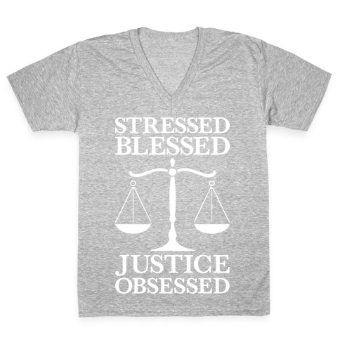 Stressed, Blessed, Justice Obsessed V-Neck Tee Shirt