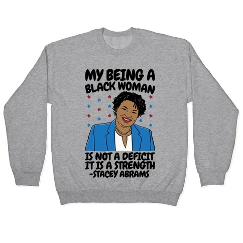 My Being A Black Woman Is Not A Deficit It Is A Strength Stacey Abrams Quote Pullover