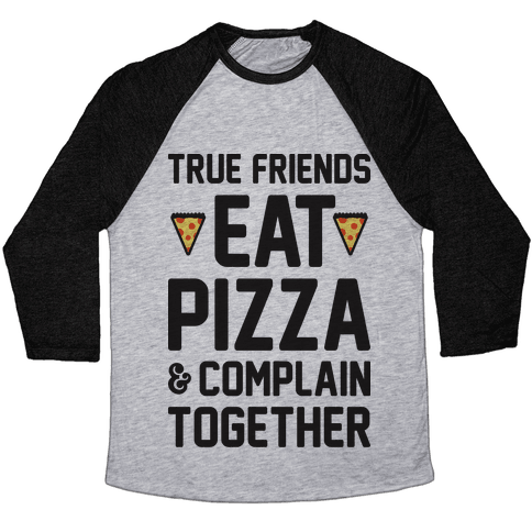 True Friends Eat Pizza & Complain Together Baseball Tee