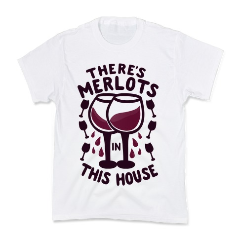 There's Merlots in This House Kids T-Shirt
