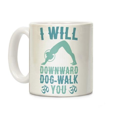 I Will Downward Dog-Walk You Coffee Mug