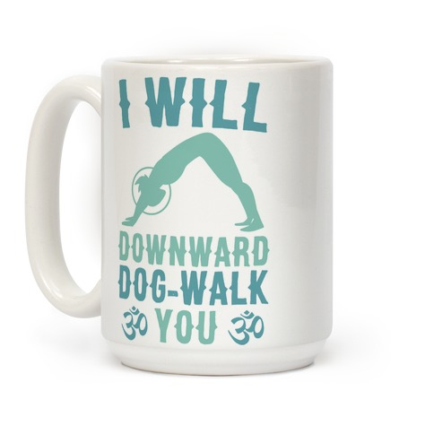I Will Downward Dog-Walk You Coffee Mug