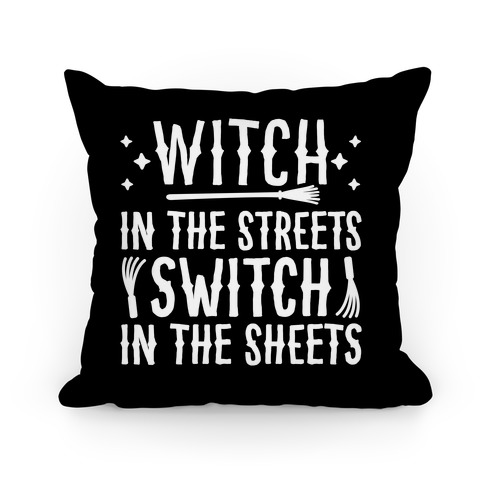 Witch In The Streets Switch In The Sheets Pillow