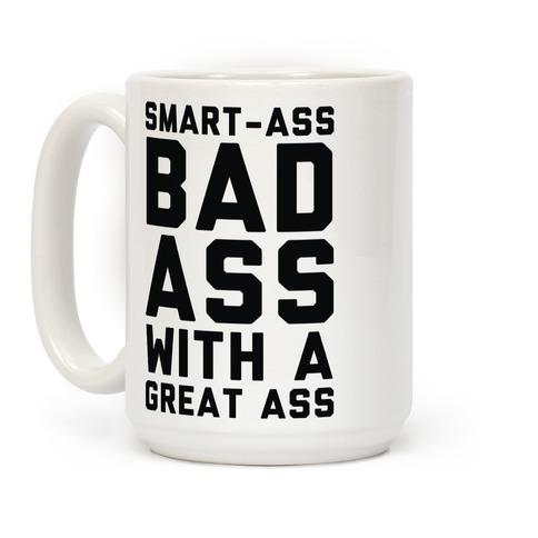 Smart-ass Bad Ass with A Great Ass Coffee Mug