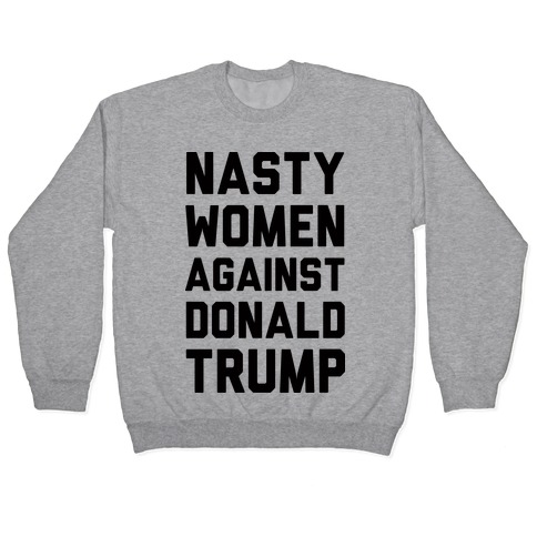 Nasty Women Against Donald Trump Pullover