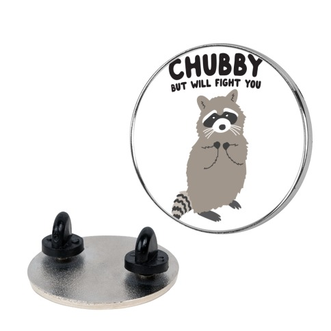 Chubby But I Will Fight You Raccoon pin