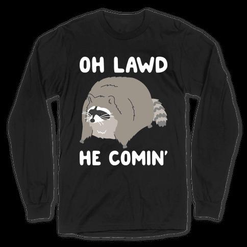 Oh Lawd He Comin' Raccoon Long Sleeve T-Shirt