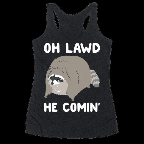 Oh Lawd He Comin' Raccoon Racerback Tank Top