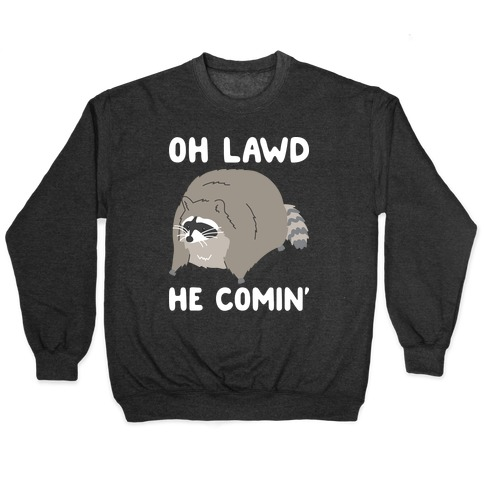 Oh Lawd He Comin' Raccoon Pullover