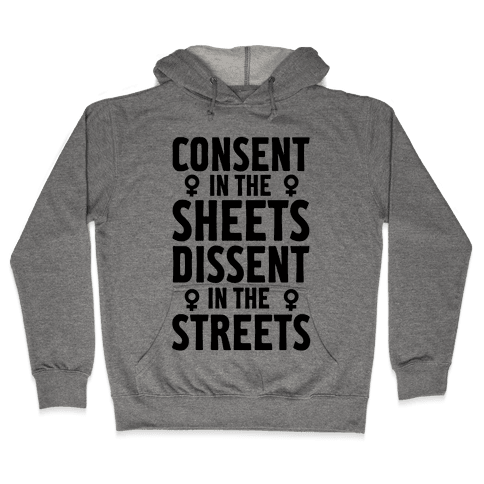 Consent In The Sheets Dissent In The Streets Hooded Sweatshirt