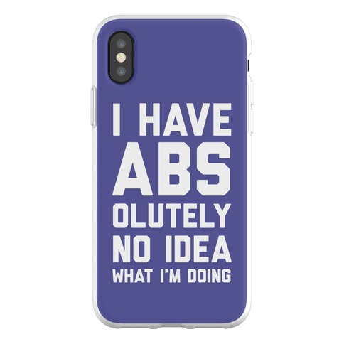 I Have Abs-olutely No Idea What I'm Doing Phone Flexi-Case