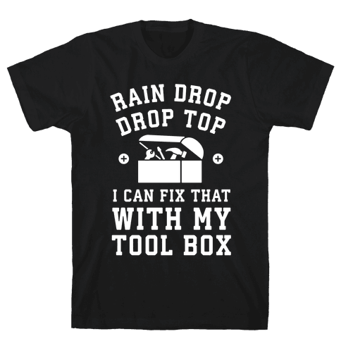 I can Fix That With My Tool Box (Raindrop Parody) Mens T-Shirt