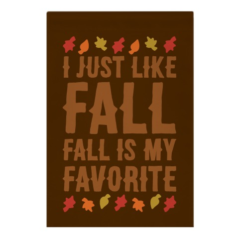 I Just Like Fall Fall Is My Favorite Parody  Garden Flag
