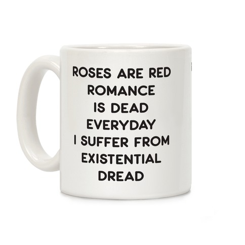 Rose Are Red, Romance Is Dead, Everyday I Suffer From Existential Dread Coffee Mug