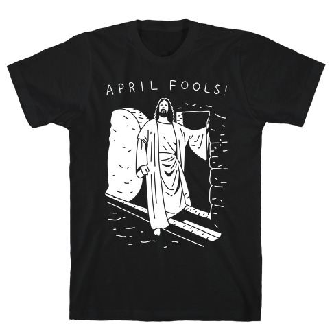 April Fools Jesus T-Shirt