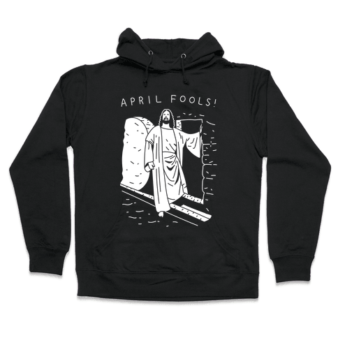 April Fools Jesus Hooded Sweatshirt