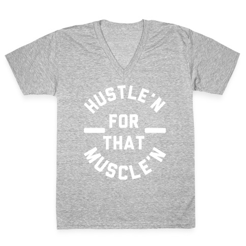Hustle'n for That Muscle'n V-Neck Tee Shirt