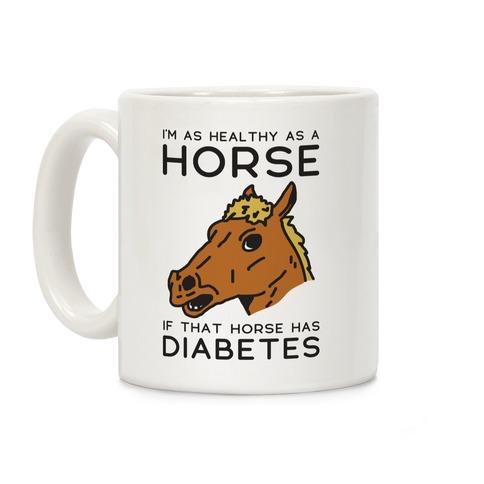 I'm as Healthy as a Horse Coffee Mug