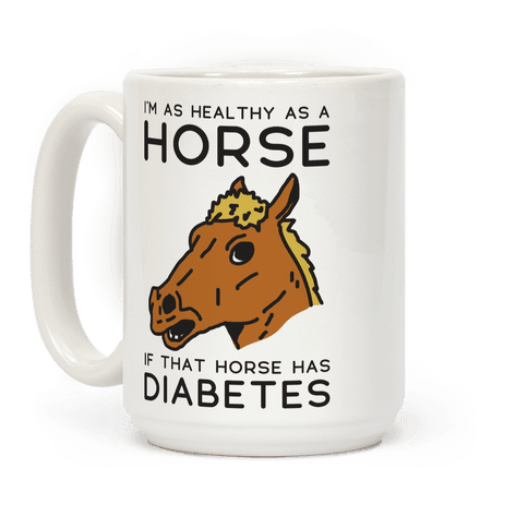 I'm as Healthy as a Horse Coffee Mug