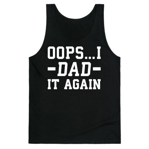 Oops...I Dad It Again Tank Top