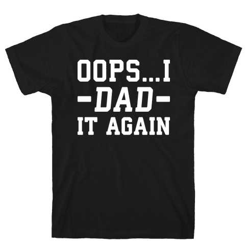 Oops...I Dad It Again Mens/Unisex T-Shirt