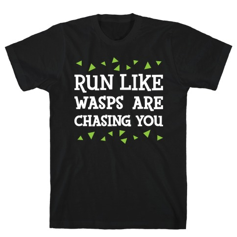 Run Like Wasps Are Chasing You T-Shirt