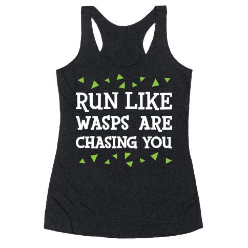 Run Like Wasps Are Chasing You Racerback Tank Top
