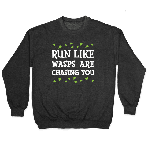 Run Like Wasps Are Chasing You Pullover