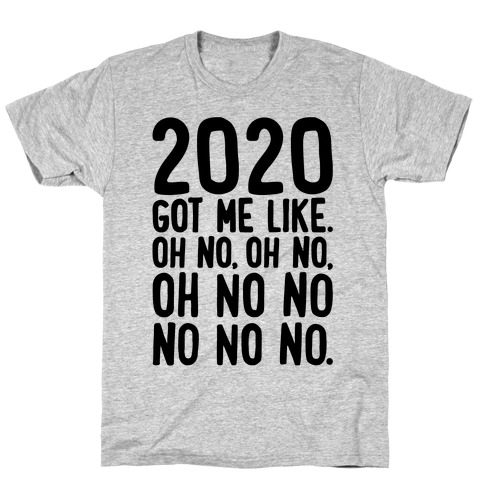 2020 Got Me Like Oh No Meme T-Shirt