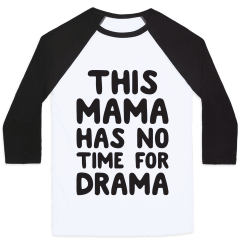 This Mama Has No Time For Drama Baseball Tee