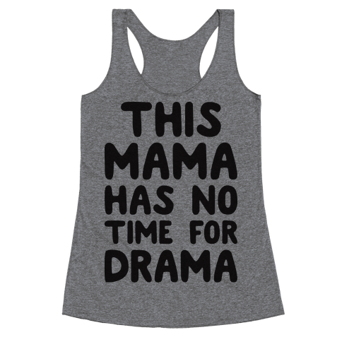 This Mama Has No Time For Drama Racerback Tank Top
