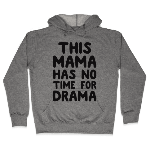 This Mama Has No Time For Drama Hooded Sweatshirt