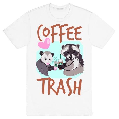 Coffee Trash T-Shirt