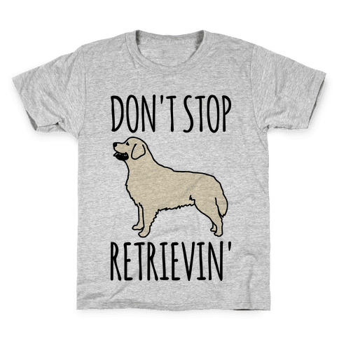 Don't Stop Retrievin' Golden Retriever Dog Parody Kids T-Shirt