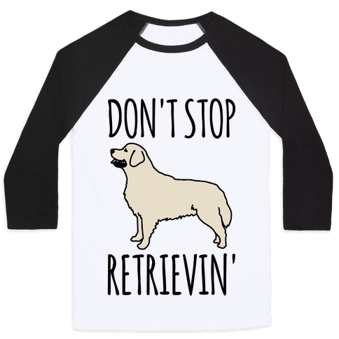 Don't Stop Retrievin' Golden Retriever Dog Parody Baseball Tee