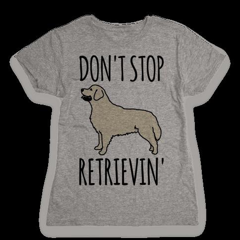 Don't Stop Retrievin' Golden Retriever Dog Parody Womens T-Shirt