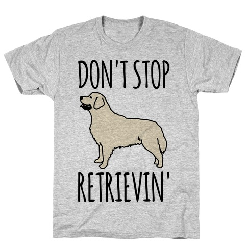 Don't Stop Retrievin' Golden Retriever Dog Parody T-Shirt
