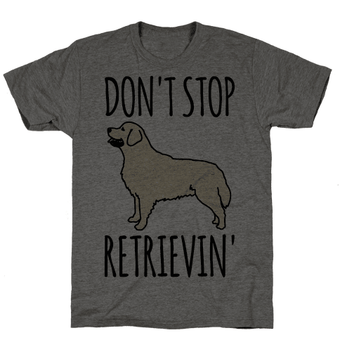 Don't Stop Retrievin' Golden Retriever Dog Parody Mens T-Shirt