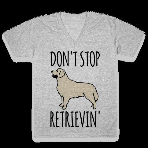 Don't Stop Retrievin' Golden Retriever Dog Parody V-Neck Tee Shirt
