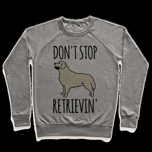 Don't Stop Retrievin' Golden Retriever Dog Parody Pullover