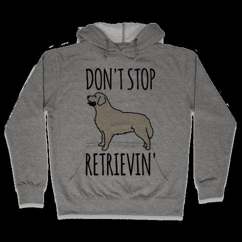 Don't Stop Retrievin' Golden Retriever Dog Parody Hooded Sweatshirt
