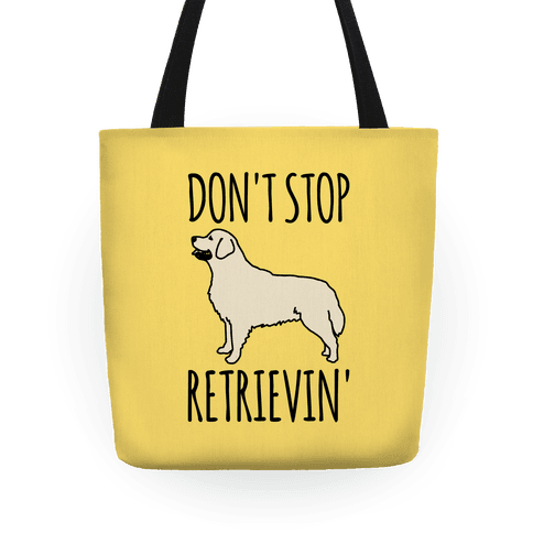Don't Stop Retrievin' Golden Retriever Dog Parody Tote
