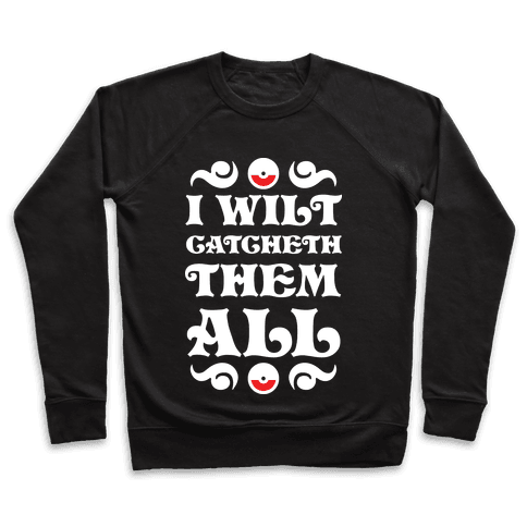 I Wilt Catcheth Them All Pullover