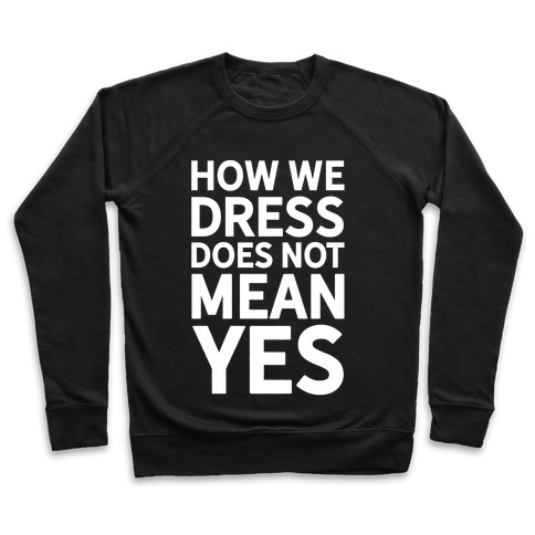 How We Dress Does Not Mean Yes Pullover