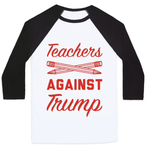 Teachers Against Trump Baseball Tee