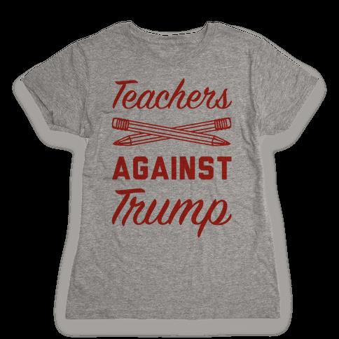 Teachers Against Trump Womens T-Shirt